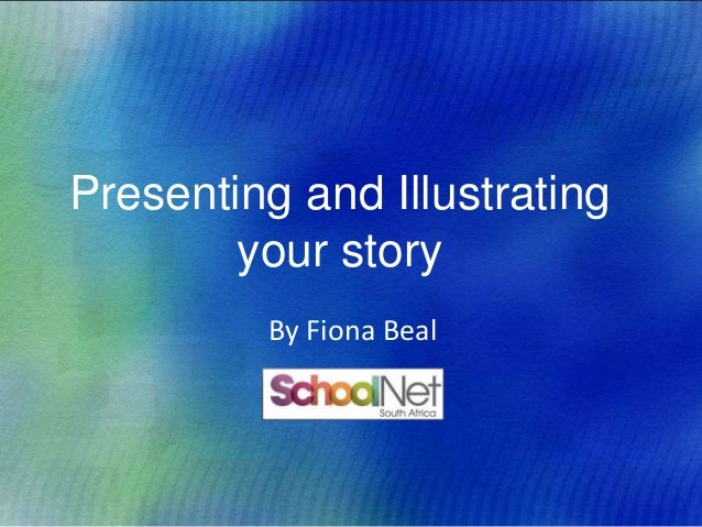 Presenting and illustrating your story