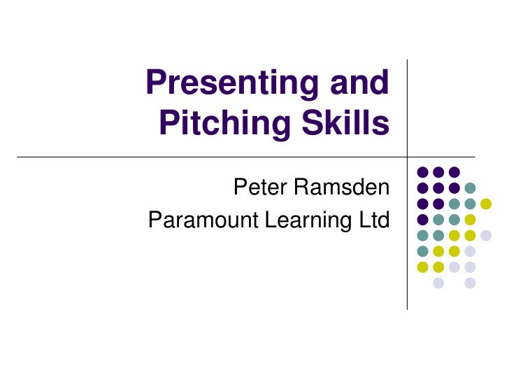 Presenting and Pitching Skills      Peter RamsdenParamount Learning Ltd
