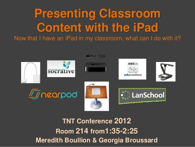 Presenting Classroom       Content with the iPadNow that I have an iPad in my classroom, what can I do with it?           ...