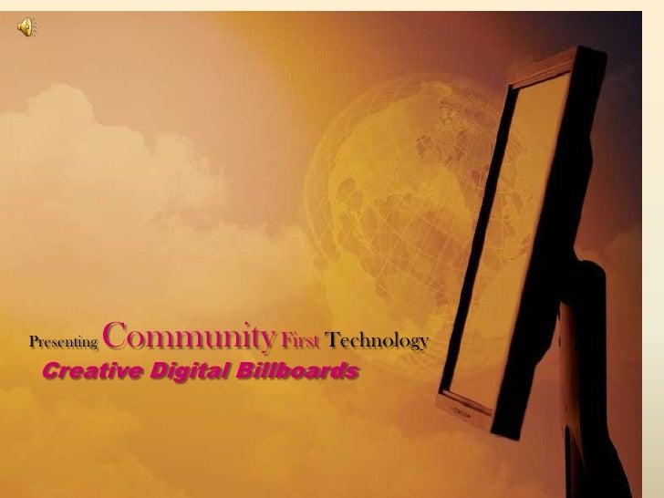 Presenting CommunityFirst TechnologyCreative Digital Billboards<br />