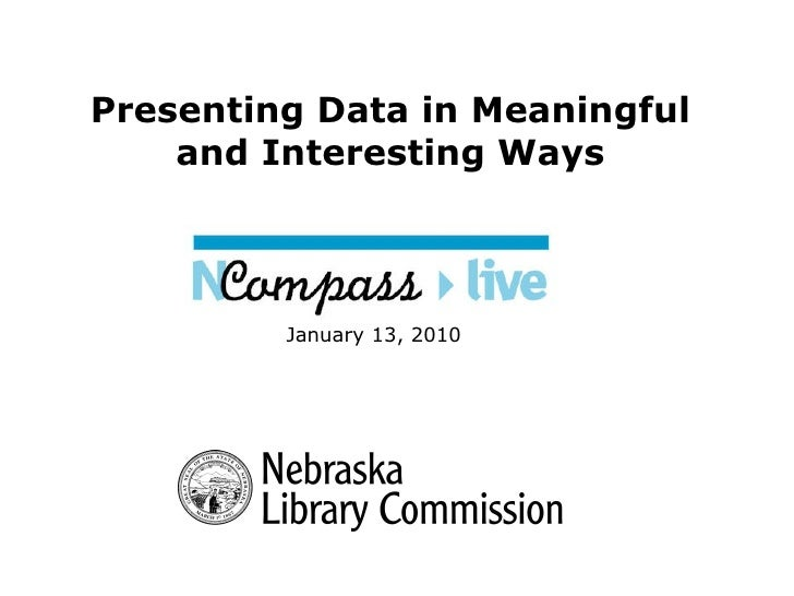 Presenting Data in Meaningful and Interesting Ways January 13, 2010