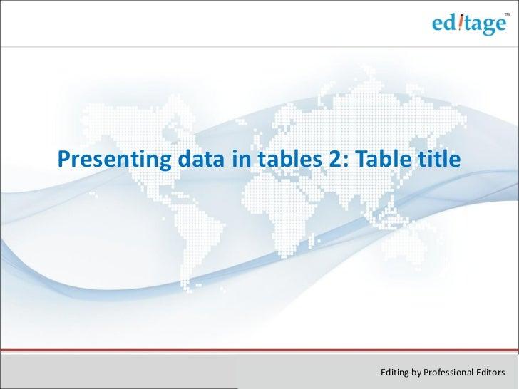 <ul><li>Presenting data in tables 2: Table title </li></ul>Editing by Professional Editors
