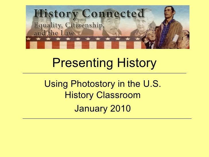Presenting History Using Photostory in the U.S. History Classroom January 2010
