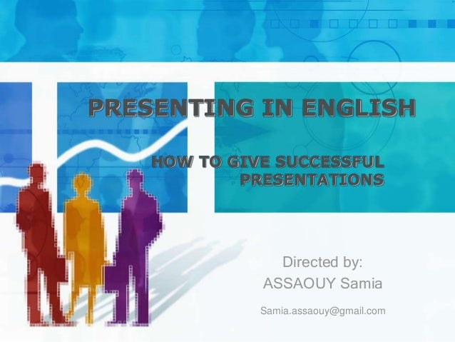 PRESENTING IN ENGLISH    HOW TO GIVE SUCCESSFUL            PRESENTATIONS                Directed by:              ASSAOUY ...