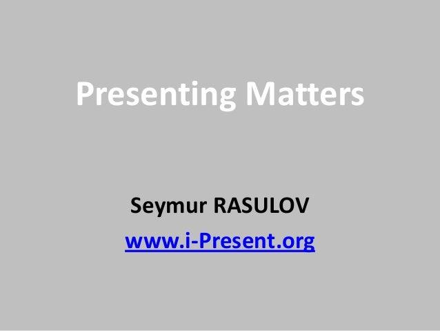 Presenting matters