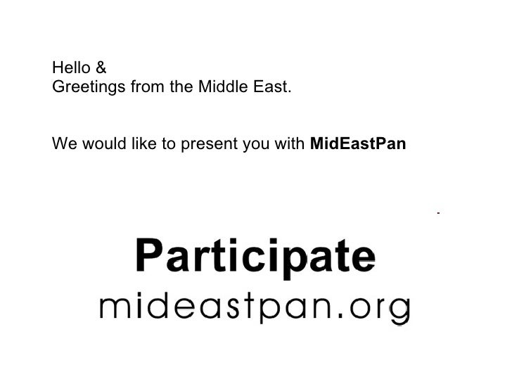 Hello & Greetings from the Middle East.   We would like to present you with MidEastPan