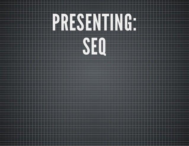 PRESENTING: SEQ