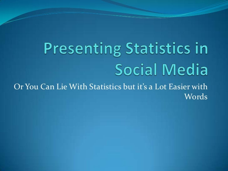 Or You Can Lie With Statistics but it's a Lot Easier with                                                  Words