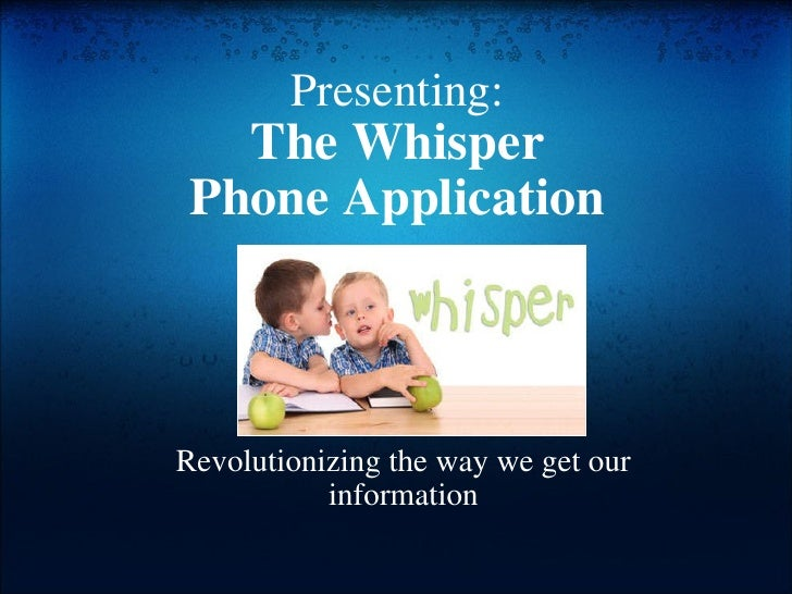 Presenting the whisper phone application