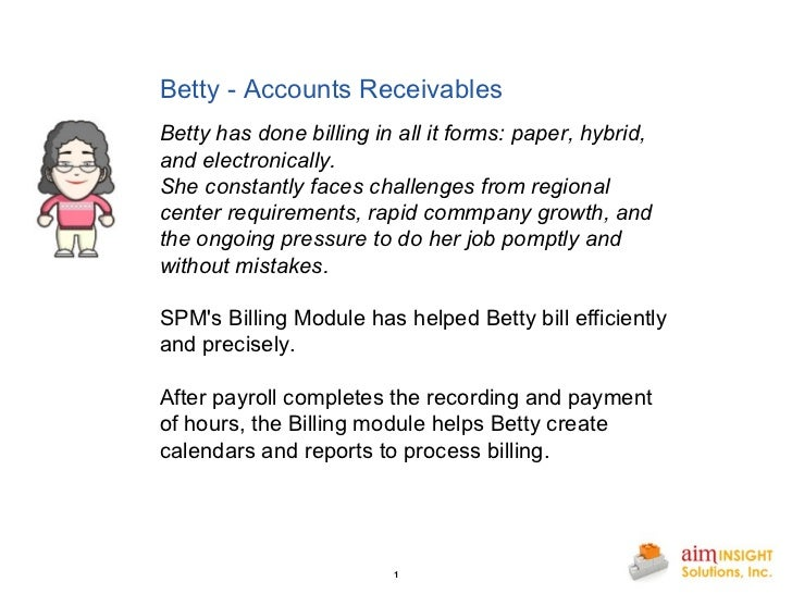Betty - Accounts Receivables Betty has done billing in all it forms: paper, hybrid, and electronically. She constantly fac...
