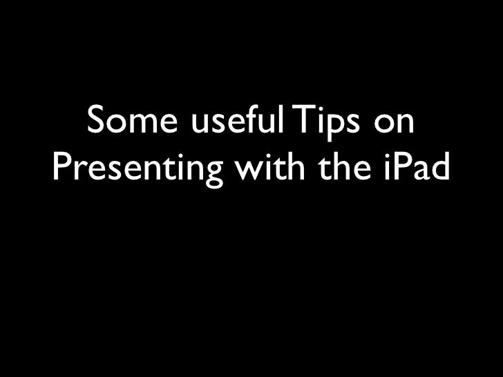Some useful Tips onPresenting with the iPad