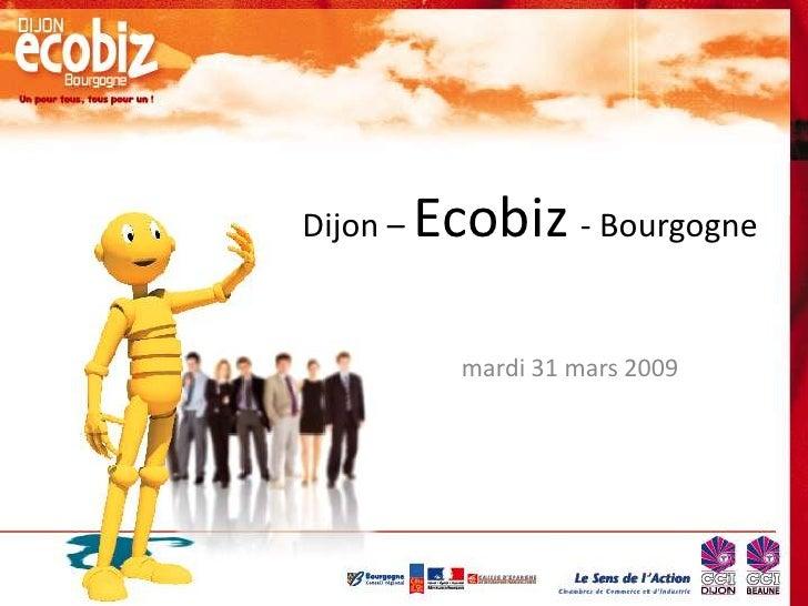 Ecobiz - Bourgogne Dijon –               mardi 31 mars 2009