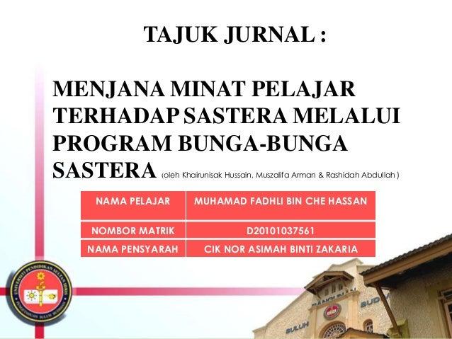 TAJUK JURNAL :MENJANA MINAT PELAJARTERHADAP SASTERA MELALUIPROGRAM BUNGA-BUNGASASTERA      (oleh Khairunisak Hussain, Musz...