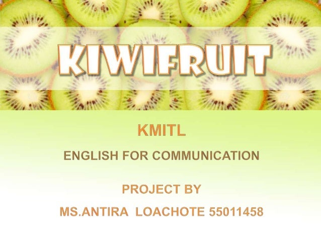 MAIN POINTS! - History - Production - Reasons to eat Kiwifruit