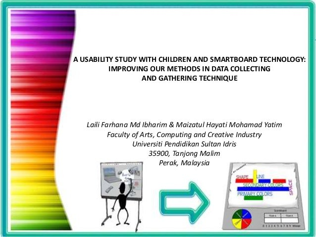 A USABILITY STUDY WITH CHILDREN AND SMARTBOARD TECHNOLOGY: IMPROVING OUR METHODS IN DATA COLLECTING AND GATHERING TECHNIQU...