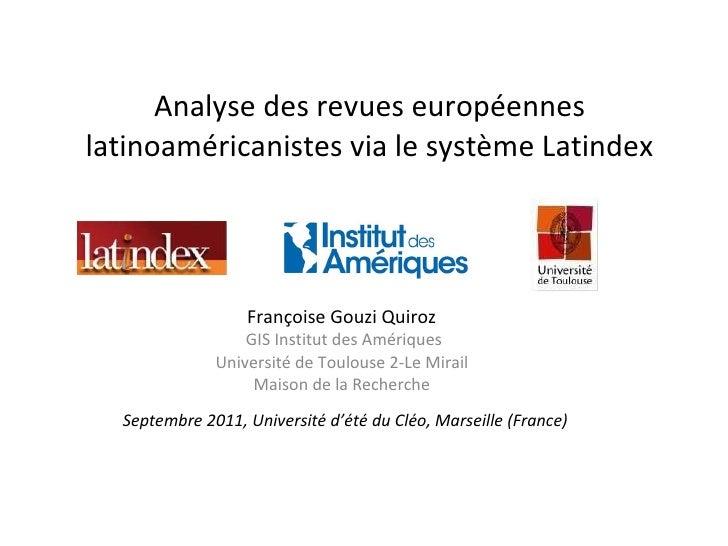 Analyse des revues européennes latinoaméricanistes via le système Latindex Françoise Gouzi Quiroz  GIS Institut des Amériq...