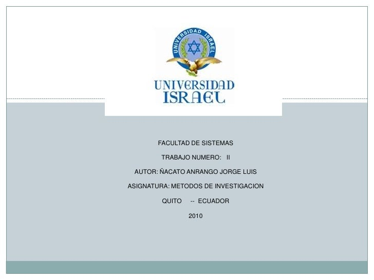 FACULTAD DE SISTEMAS<br />TRABAJO NUMERO:   II<br />AUTOR: ÑACATO ANRANGO JORGE LUIS<br />ASIGNATURA: METODOS DE INVESTIGA...