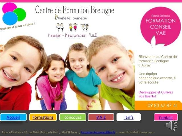 09 83 67 87 41 Développez et Cultivez vos talents! Accueil Formations concours V.A.E Tarifs Espace Kerdrain - 27 rue Abbé ...