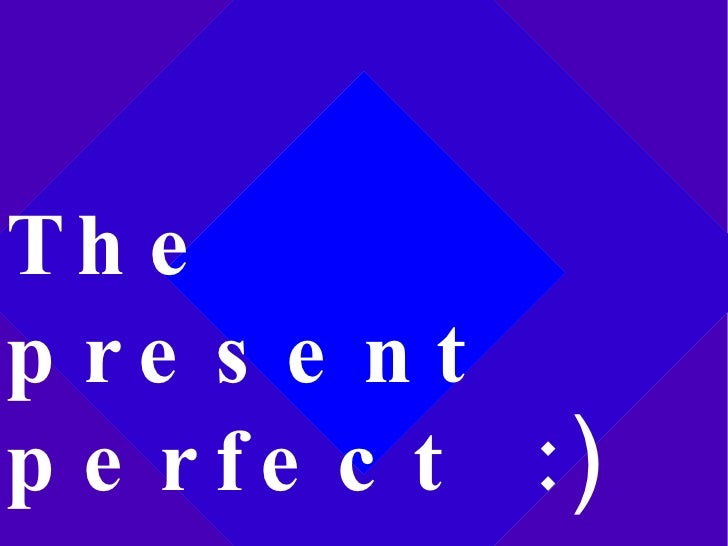 The present  perfect  :)
