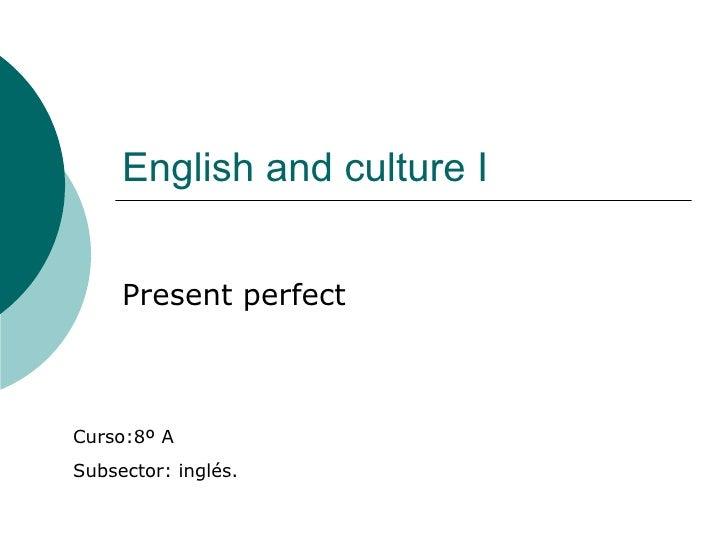 English and culture I Present perfect  Curso:8º A Subsector: inglés.