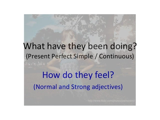 Present perfect - Normal-Strong-Adjectives