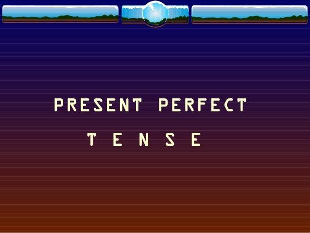 PRESENT PERFECT T E N S E