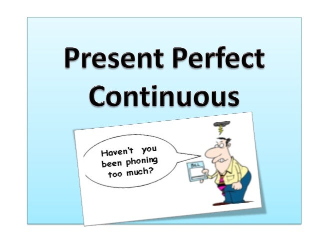 has/have + been + present participle Examples: Youhave been waitingherefortwohours. Haveyoubeen waitingherefortw...