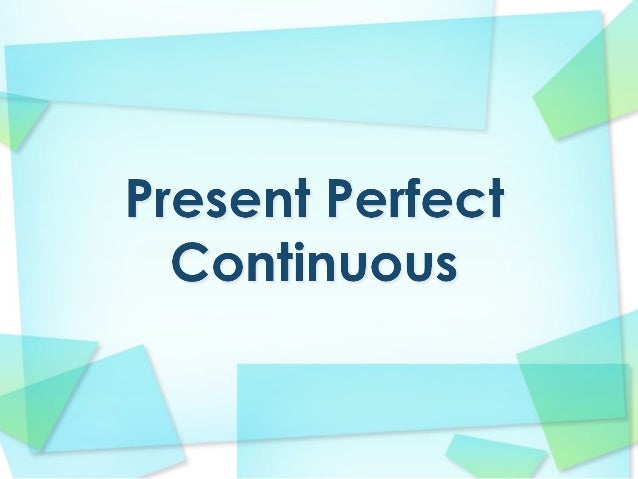 Present perfect continuous vs simple secco