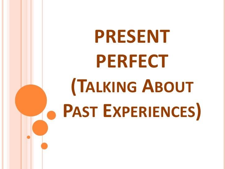 PRESENT PERFECT (TalkingAboutPastExperiences)<br />