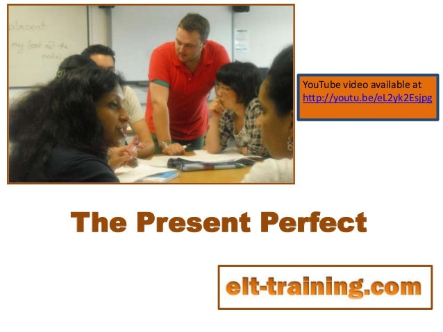 The Present PerfectYouTube video available athttp://youtu.be/eL2yk2Esjpg