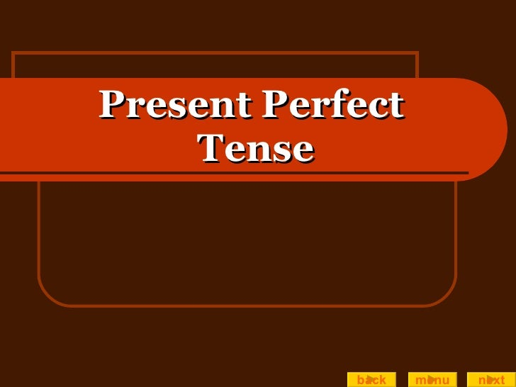 Present Perfect  Tense back menu next
