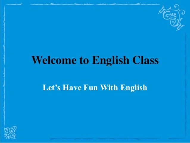 Welcome to English Class  Let's Have Fun With English