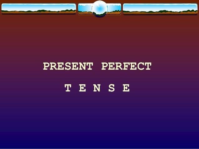 PRESENT PERFECTT E N S E