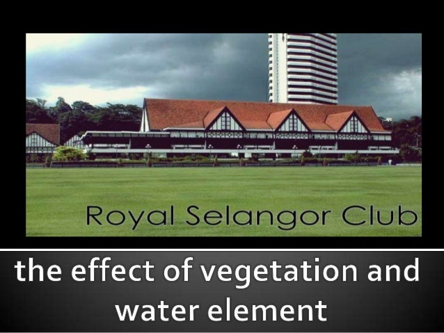 the effect of vegetation and  water element; Case Study : Royal Selangor Club, KL, Malaysia