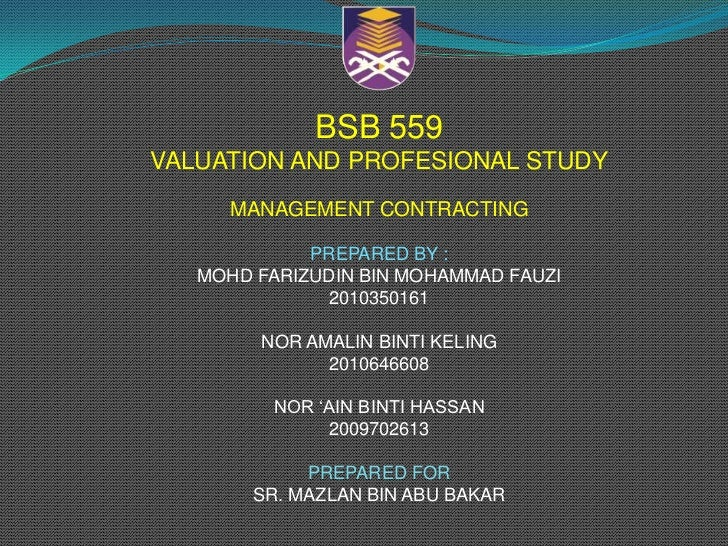 BSB 559VALUATION AND PROFESIONAL STUDY     MANAGEMENT CONTRACTING             PREPARED BY :   MOHD FARIZUDIN BIN MOHAMMAD ...