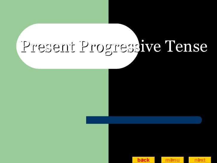 Present Progressive Tense back next menu