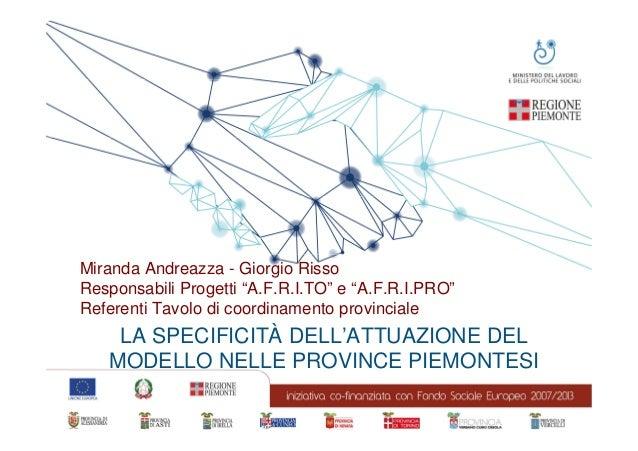 """Miranda Andreazza - Giorgio Risso Responsabili Progetti """"A.F.R.I.TO"""" e """"A.F.R.I.PRO"""" Referenti Tavolo di coordinamento pro..."""