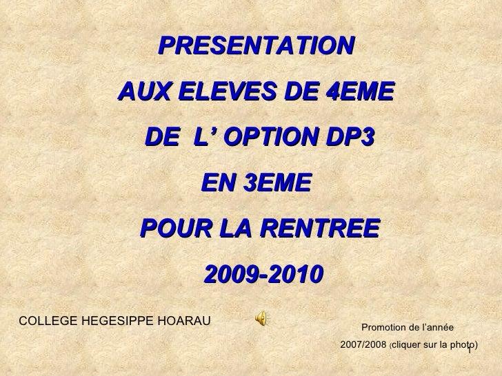 PRESENTATION             AUX ELEVES DE 4EME                DE L' OPTION DP3                       EN 3EME               PO...