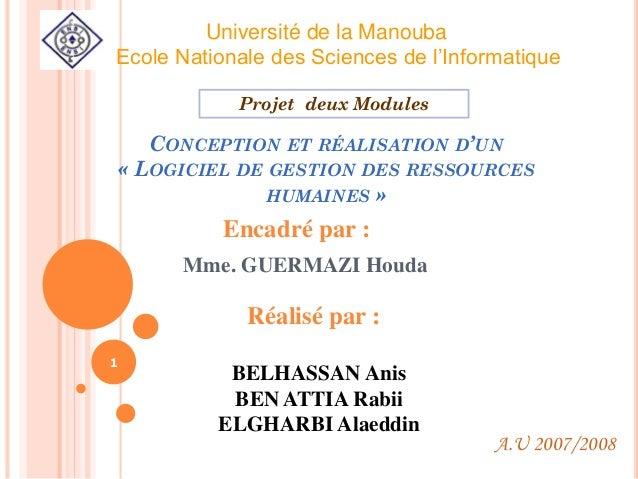 CONCEPTION ET RÉALISATION D'UN « LOGICIEL DE GESTION DES RESSOURCES HUMAINES » Encadré par : Mme. GUERMAZI Houda 1 Réalisé...