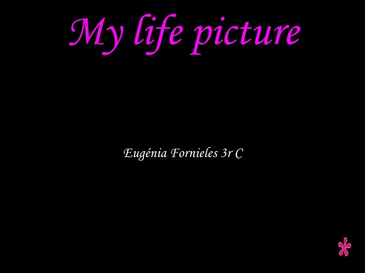 My life picture Eugénia Fornieles 3r C