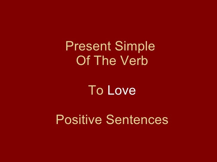 Present Simple  Of The Verb To  Love   Positive Sentences
