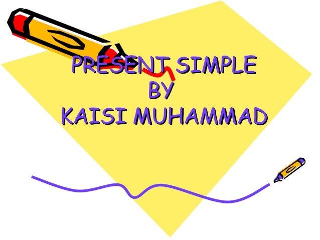 PRESENT SIMPLE       BYKAISI MUHAMMAD