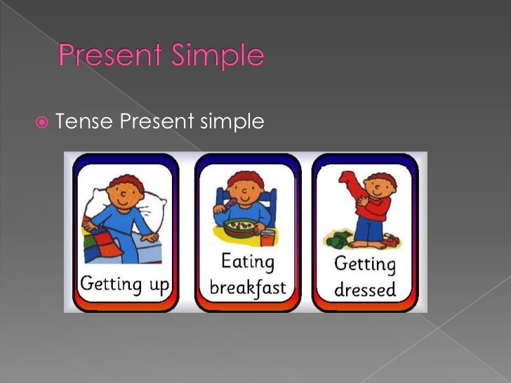 Present Simple<br />Tense Present simple<br />