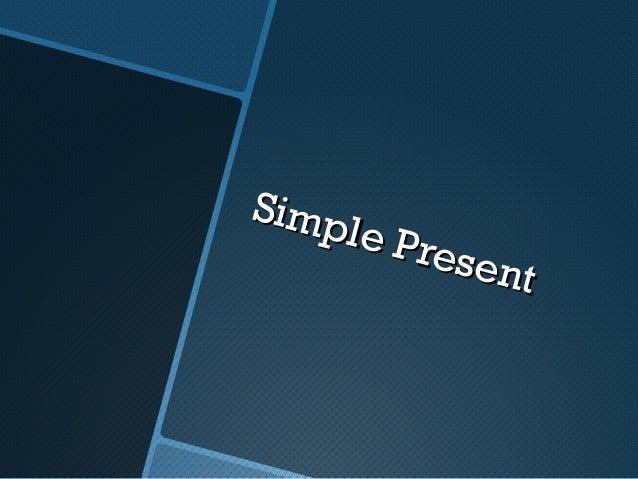 Simple PresentSimple Present