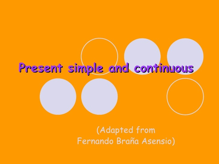 Present simple and continuous (Adapted from Fernando Braña Asensio)