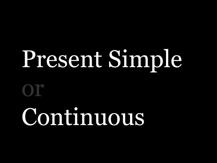 Present simple or continuous