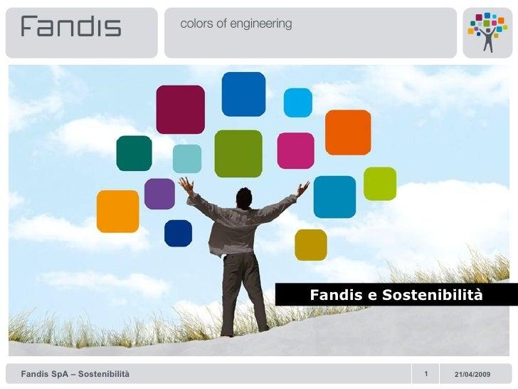 Fandis e Sostenibilità     Fandis SpA – Sostenibilità                 1   21/04/2009