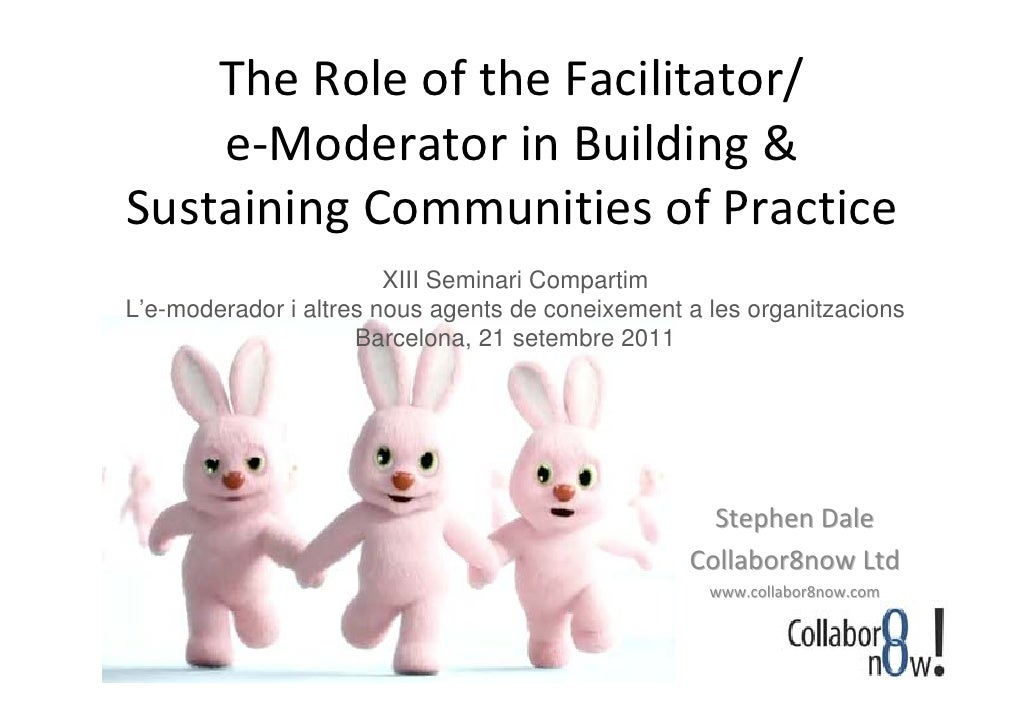 TheRoleoftheFacilitator/    e‐Moderator inBuilding&SustainingCommunitiesofPractice                        XIII S...