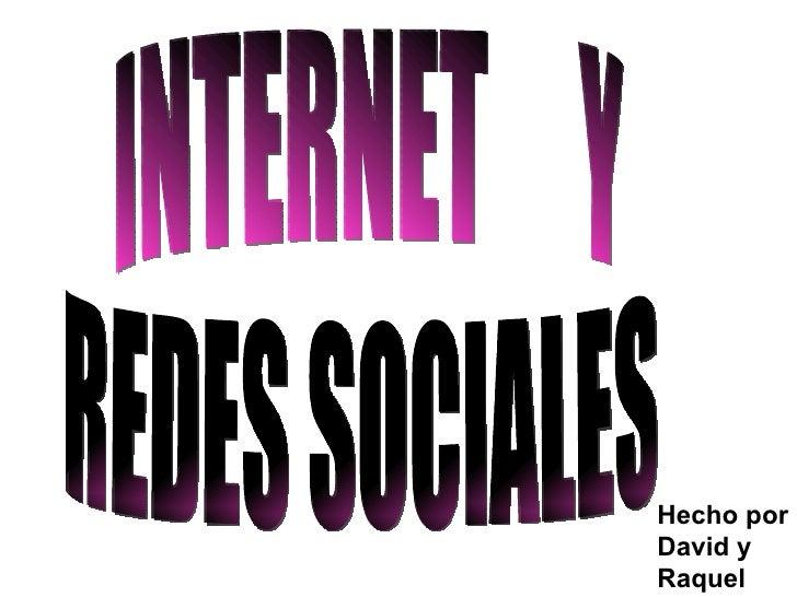 INTERNET  Y REDES SOCIALES Hecho por : David y Raquel