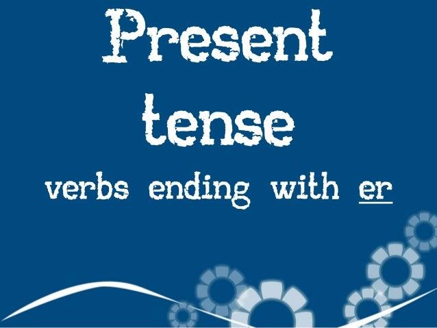 Present tense verbs ending with er